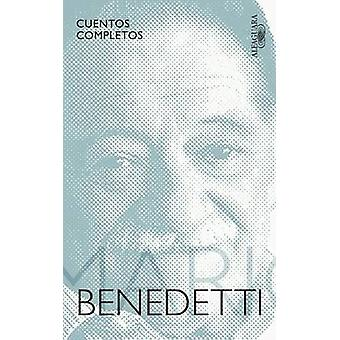 Cuentos Completos Benedetti / Complete Stories by Benedetti by Mario