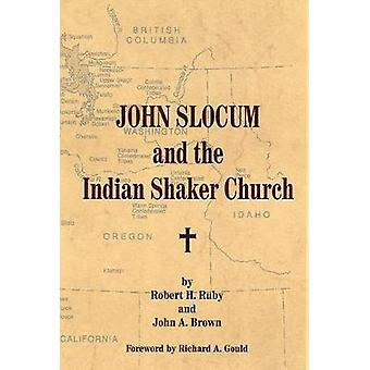 John Slocum and the Indian Shaker Church by Dr Robert H Ruby - 978080