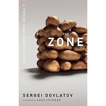 The Zone - A Prison Camp Guard's Story by Sergei Dovlatov - 9781582437