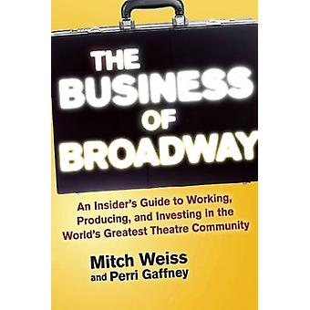 The Business of Broadway - An Insider's Guide to Working - Producing -