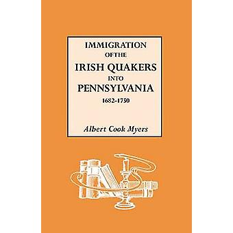 Immigration of the Irish Quakers Into Pennsylvania 16821750 by Meyers & Albert