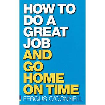 How to do a great job... AND go home on time by Fergus O Connell