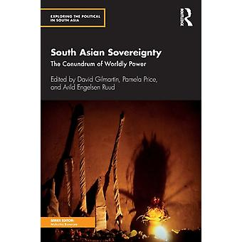 South Asian Sovereignty  The Conundrum of Worldly Power by Gilmartin & David