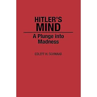 Hitlers mente un tuffo nella follia di Schwaab & Edleff H.