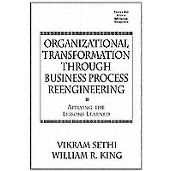Organizational Transformation Through Business Process ReengineeringApplying Lessons Learned by Sethi & Vikram