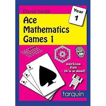 ACE Mathematics Games 1 by Smith & David