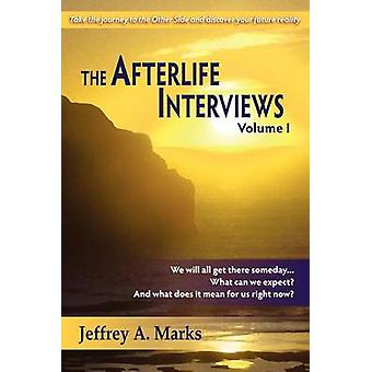 The Afterlife Interviews Volume I by Marks & Jeffrey A.
