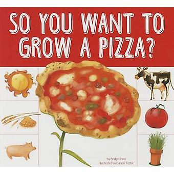 So You Want to Grow a Pizza? by Bridget Heos - 9781681520131 Book