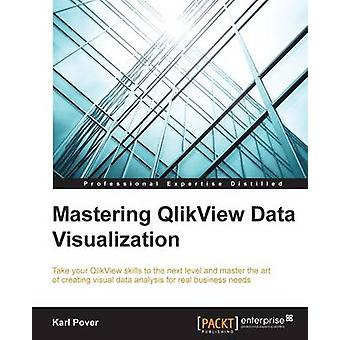 Mastering QlikView Data Visualization by Karl Pover