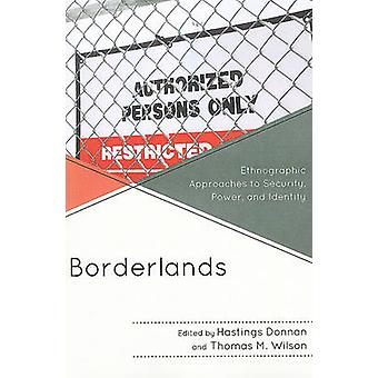 Borderlands Ethnographic Approaches to Security Power and Identity by Donnan & Hastings