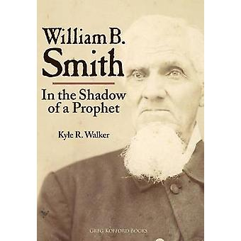 William B. Smith In the Shadow of a Prophet by Walker & Kyle R.