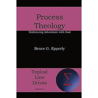 Process Theology Embracing Adventure with God by Epperly & Bruce G.