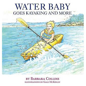 Water Baby Goes Kayaking and More by Collins & Barbara