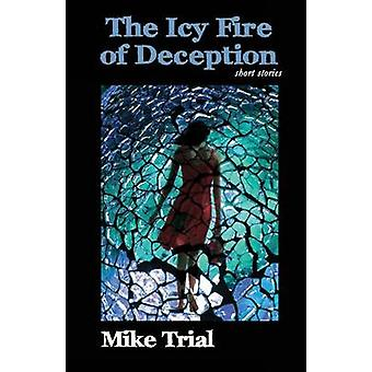 The Icy FIre of Deception by Trial & Mike