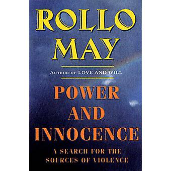Power and Innocence A Search for the Sources of Violence by May & Rollo