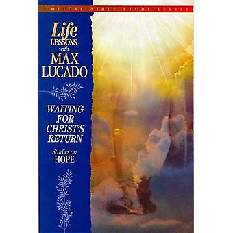 Life Lessons with Max Lucado Waiting for Christs Return by Lucado & Max