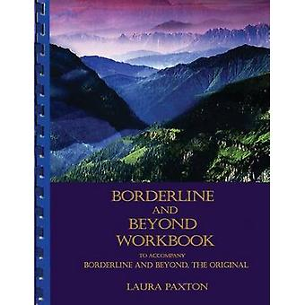 Borderline and Beyond Workbook To Accompany Borderline and Beyond the Original by Paxton & Laura