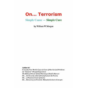On. Terrorism Simple Cause  Simple Cure by Morgan & William & W
