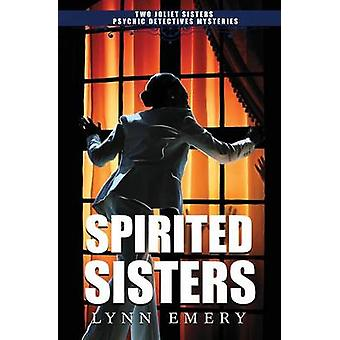 Spirited Sisters Two Joliet Sisters Psychic Detectives Mysteries by Emery & Lynn