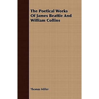 The Poetical Works Of James Beattie And William Collins by Miller & Thomas