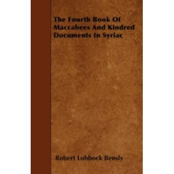 The Fourth Book Of Maccabees And Kindred Documents In Syriac by Bensly & Robert Lubbock