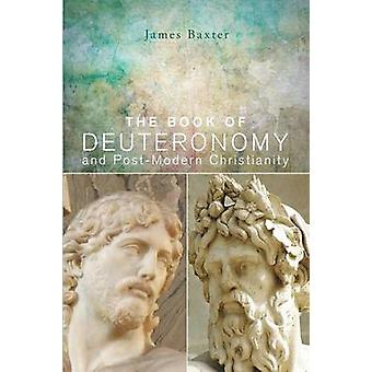 The Book of Deuteronomy and PostModern Christianity by Baxter & James W.