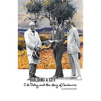 Building a City C.S. Daley and the story of Canberra by Horsfield & Jennifer
