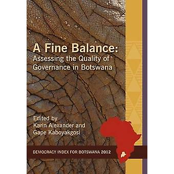 A Fine Balance. Assessing the Quality of Governance in Botswana by Alexander & Karin