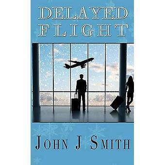 Delayed Flight by Smith & John J.