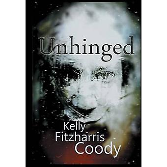 Unhinged by Fitzharris Coody & Kelly
