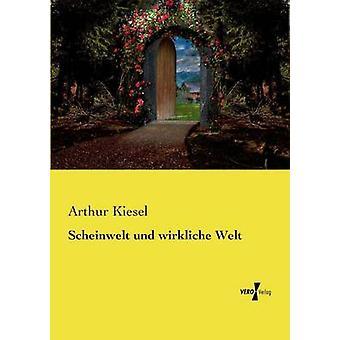 Scheinwelt und wirkliche Welt by Kiesel & Arthur