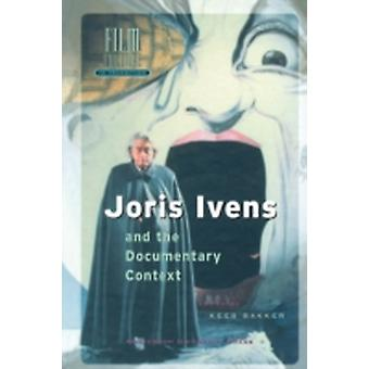 Joris Ivens and the Documentary Context by Bakker & Kees