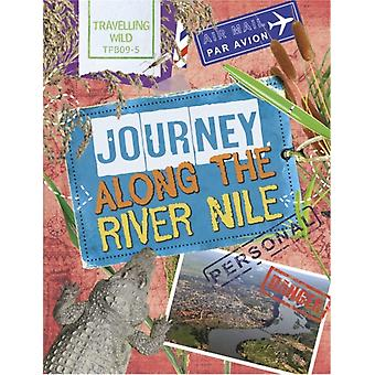 Travelling Wild Journey Along the Nile by Sonya Newland