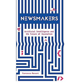 Newsmakers - Artificial Intelligence and the Future of Journalism by F