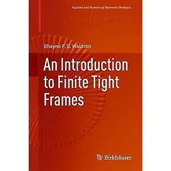 An Introduction to Finite Tight Frames by Shayne F. D. Waldron - 9780