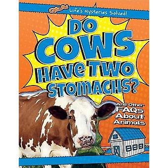 Do Cows Have Two Stomachs? - And Other FAQs about Animals by Therese S