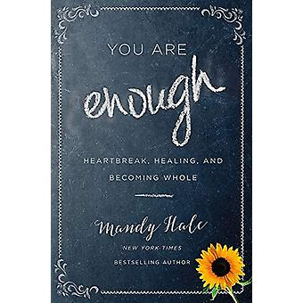 You Are Enough - Heartbreak - Healing - and Becoming Whole by Mandy Ha