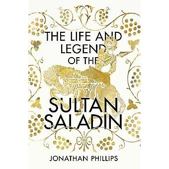 The Life and Legend of the Sultan Saladin by Jonathan Phillips - 9781