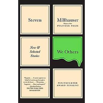 We Others - New and Selected Stories by Steven Millhauser - 9780307743