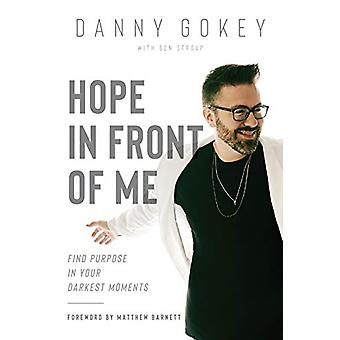 Hope In Front Of Me by Danny Gokey - 9781641581509 Book