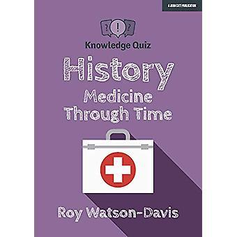Knowledge Quiz - History - Medicine Through Time by Roy Watson-Davis -