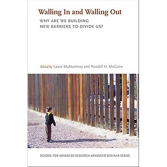 Walling In and Walling Out by Edited by Laura McAtackney & Edited by Randall H McGuire