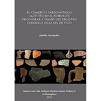 El Comercio Tardoantiguo: (ss. IV-VII) en el Noroeste peninsular a travs del registro cero mico de la ro a de Vigo...