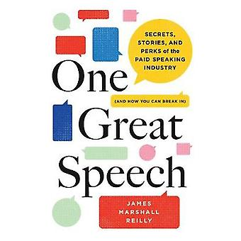 One Great Speech Secrets Stories and Perks of the Paid Speaking Industry and How You Can Break In