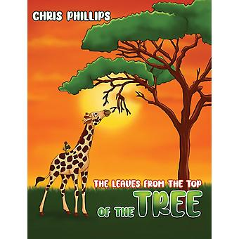 The Leaves from the Top of the Tree by Chris Phillips