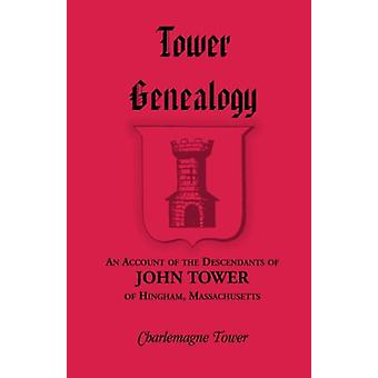 Tower Genealogy - An Account of the Descendants of John Tower - of Hin