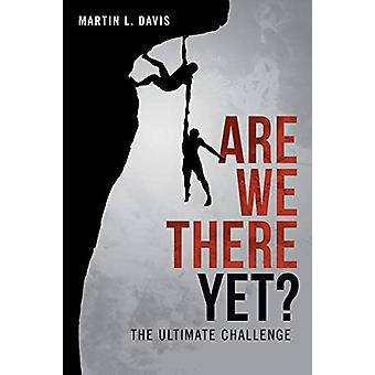 Are We There Yet? - The Ultimate Challenge by Martin L Davis - 9781480