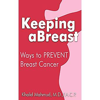 Keeping Abreast - Ways to Prevent Breast Cancer by Khalid Mahmud - 978