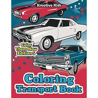 Coloring Transport Book - Color Them Now Edition 5 by Kreative Kids -