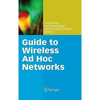 Guide to Wireless Ad Hoc Networks by Dr. Sudip Misra - 9781848003279